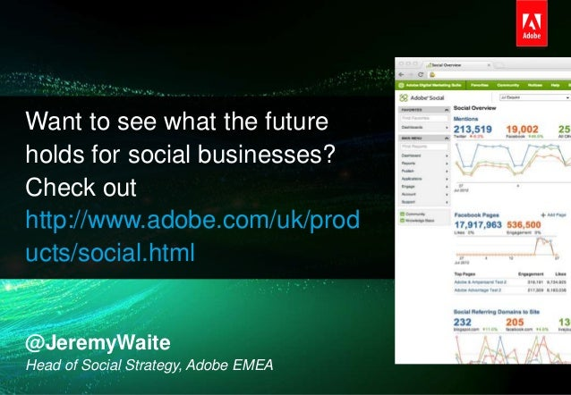 Want to see what the future    holds for social businesses?    Check out    http://www.adobe.com/uk/prod    ucts/social.ht...