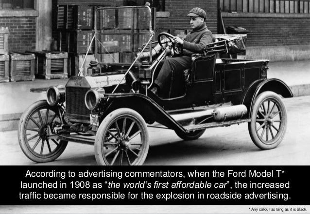 "According to advertising commentators, when the Ford Model T*         launched in 1908 as ""the world's first affordable ca..."
