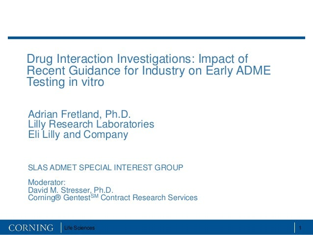 Drug Interaction Investigations: Impact ofRecent Guidance for Industry on Early ADMETesting in vitroAdrian Fretland, Ph.D....