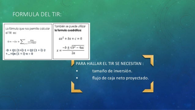 FORMULA DEL TIR: PARA HALLAR EL TIR SE NECESITAN : • tamaño de inversión. • flujo de caja neto proyectado.