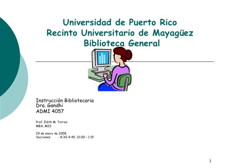 Universidad de Puerto Rico Recinto Universitario de Mayagüez  Biblioteca General Instrucción Bibliotecaria Dra. Gandhi ADM...