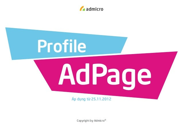 Profile  AdPage Áp dụng từ 25.11.2012  Copyright by Admicro