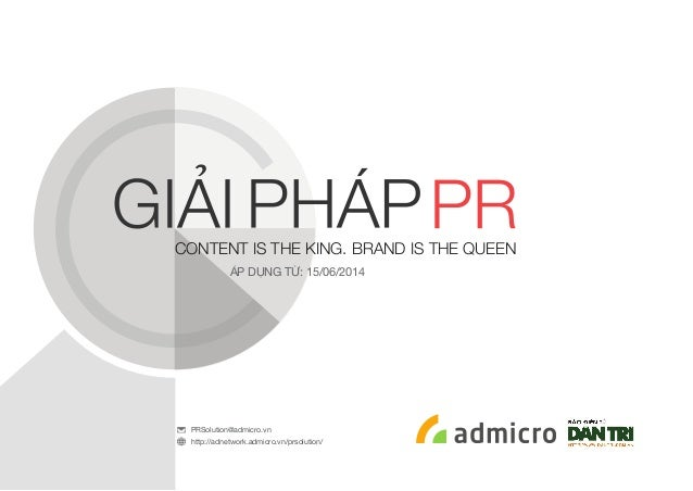 CONTENT IS THE KING. BRAND IS THE QUEEN ÁP DỤNG TỪ: 15/06/2014 PRSolution@admicro.vn http://adnetwork.admicro.vn/prsolutio...