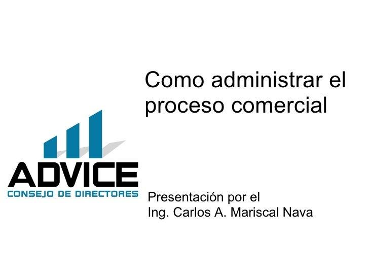 Como administrar el proceso comercial Presentación por el Ing. Carlos A. Mariscal Nava