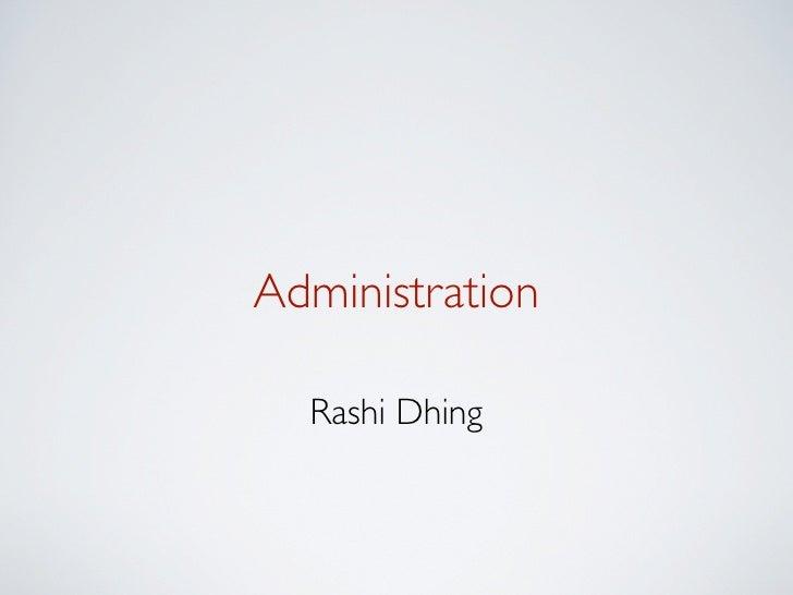 Administration  Rashi Dhing