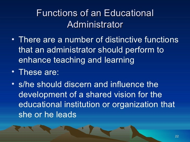 functions of education administration A study of the implementation of a rational/bureaucratic model of knowledge in classrooms suggests that current modes of educational administration are based on control, via rational planning, of social relations, individual consciousness, and epistemology bureaucratic organization and .