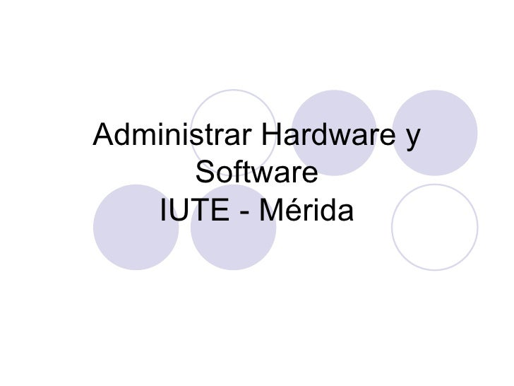 Administrar Hardware y Software IUTE - Mérida