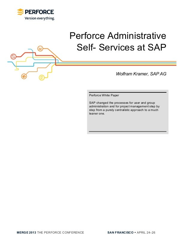MERGE 2013 THE PERFORCE CONFERENCE SAN FRANCISCO • APRIL 24−26	  	  Perforce AdministrativeSelf- Services at SAPWolfram K...