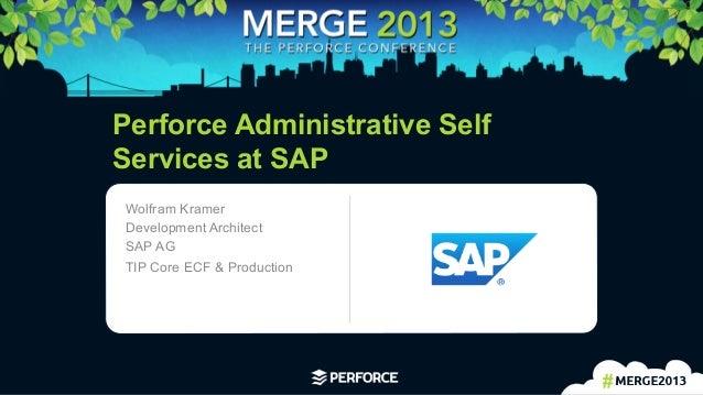 1 Perforce Administrative SelfServices at SAPWolfram KramerDevelopment ArchitectSAP AGTIP Core ECF & Production