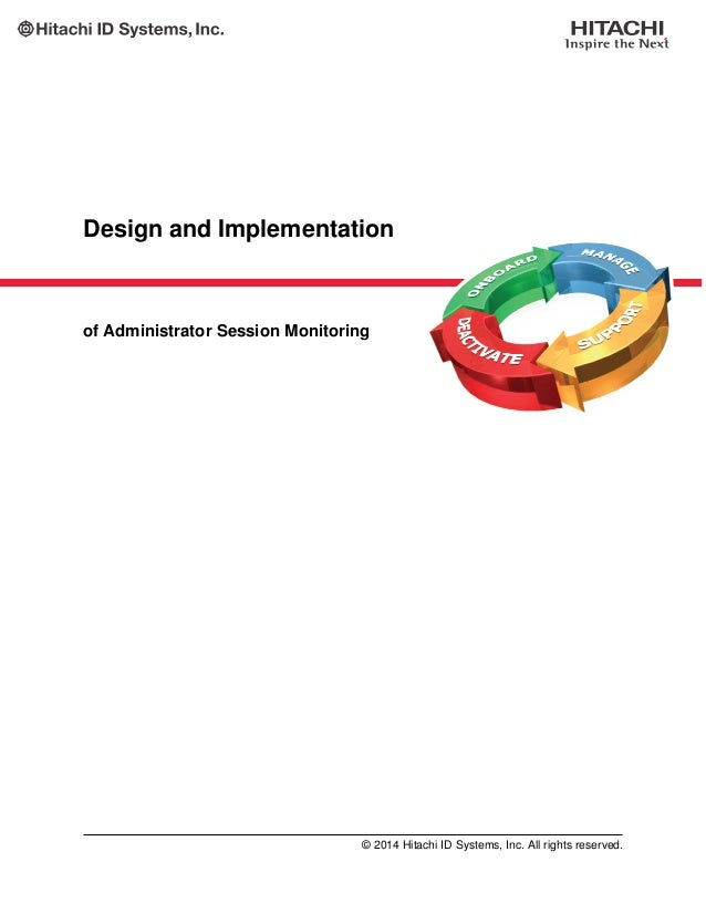 Design and Implementation of Administrator Session Monitoring © 2014 Hitachi ID Systems, Inc. All rights reserved.