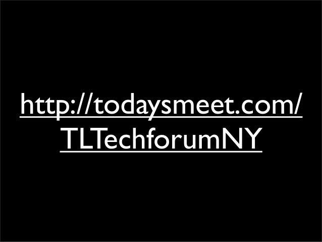 http://todaysmeet.com/ TLTechforumNY