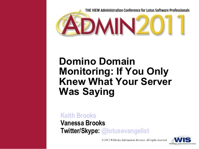 © 2011 Wellesley Information Services. All rights reserved. Domino Domain Monitoring: If You Only Knew What Your Server Wa...