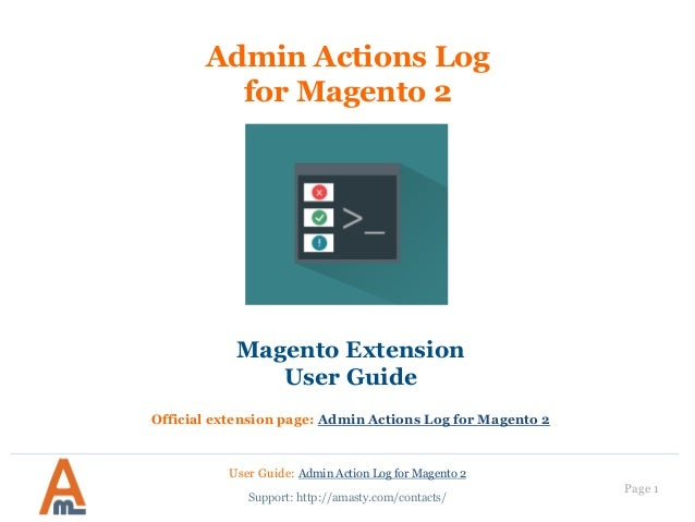 User Guide: Admin Action Log for Magento 2 Page 1 Admin Actions Log for Magento 2 Magento Extension User Guide Official ex...