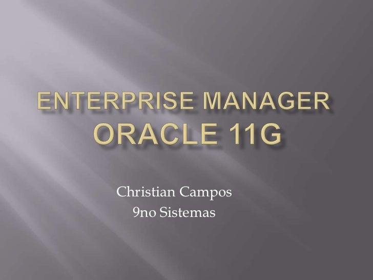 Enterprise Manager Oracle 11g<br />Christian Campos<br />9noSistemas<br />