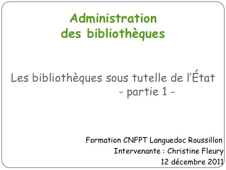 Administration         des bibliothèquesLes bibliothèques sous tutelle de l'État                    - partie 1 -          ...