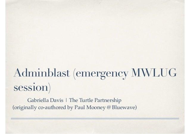 Adminblast (emergency MWLUG session) Gabriella Davis | The Turtle Partnership (originally co-authored by Paul Mooney @ Blu...