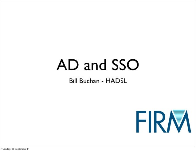 AD and SSO                            Bill Buchan - HADSLTuesday, 20 September 11