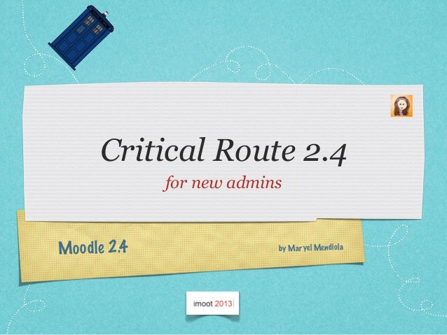 Moodle 2.4Critical Route 2.4for new adminsby Maryel Mendiola