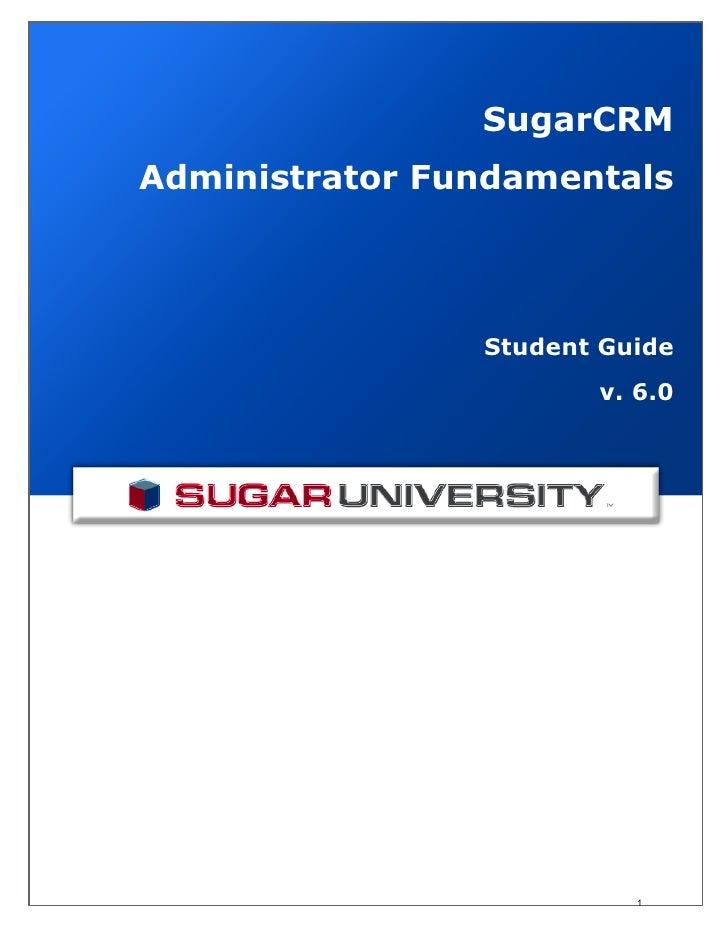 SugarCRMAdministrator Fundamentals                Student Guide                       v. 6.0                          1