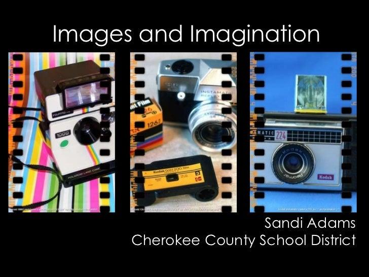Images and Imagination<br />Sandi AdamsCherokee County School District<br />