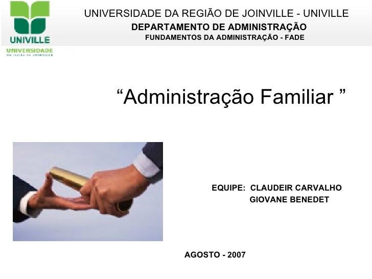""""""" Administração Familiar """" UNIVERSIDADE DA REGIÃO DE JOINVILLE - UNIVILLE DEPARTAMENTO DE ADMINISTRAÇÃO FUNDAMENTOS DA ADM..."""