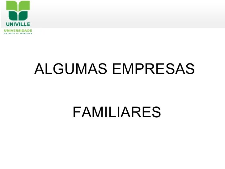 <ul><li>ALGUMAS EMPRESAS  </li></ul><ul><li>FAMILIARES </li></ul>