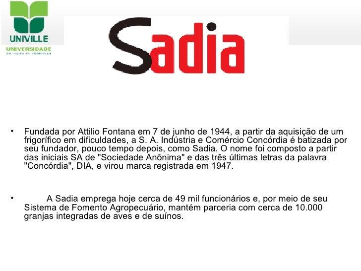 <ul><li>Fundada por Attilio Fontana em 7 de junho de 1944, a partir da aquisição de um frigorífico em dificuldades, a S. A...