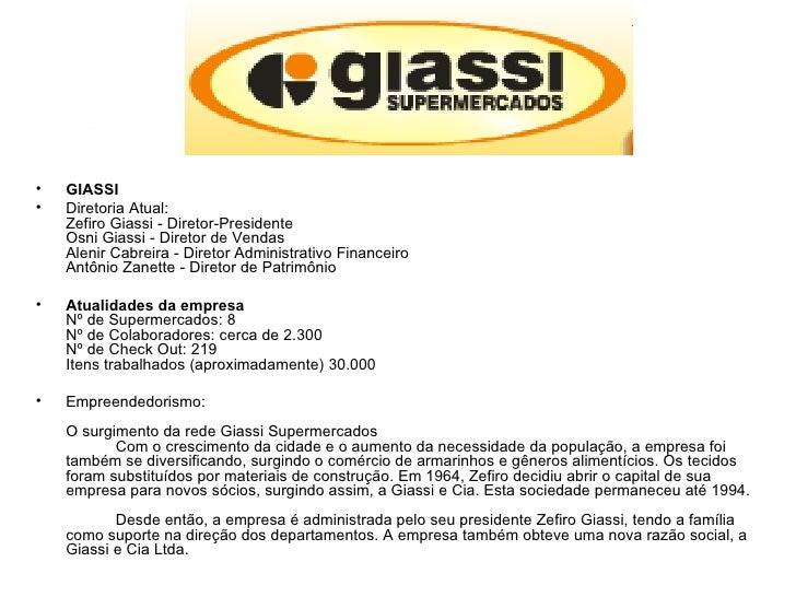 <ul><li>GIASSI </li></ul><ul><li>Diretoria Atual:  Zefiro Giassi - Diretor-Presidente  Osni Giassi - Diretor de Vendas  Al...