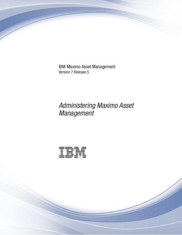 IBM Maximo Asset Management Version 7 Release 5 Administering Maximo Asset Management