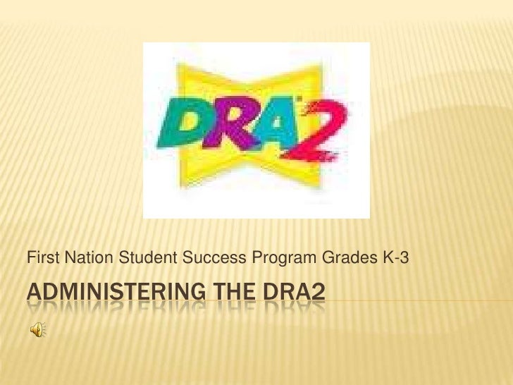 Administering the dra2<br />First Nation Student Success Program Grades K-3<br />