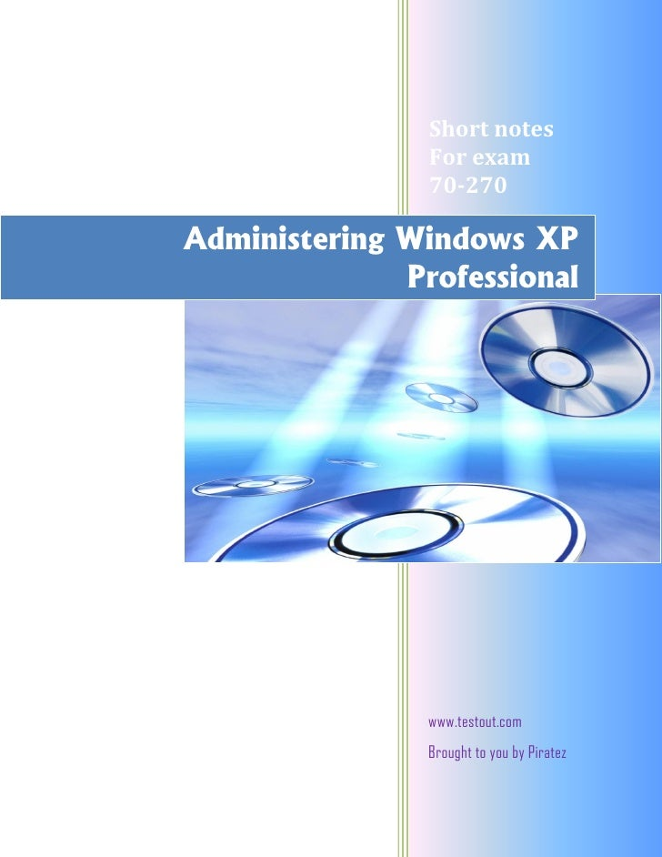 Short notes                 For exam                 70-270  Administering Windows XP               Professional          ...