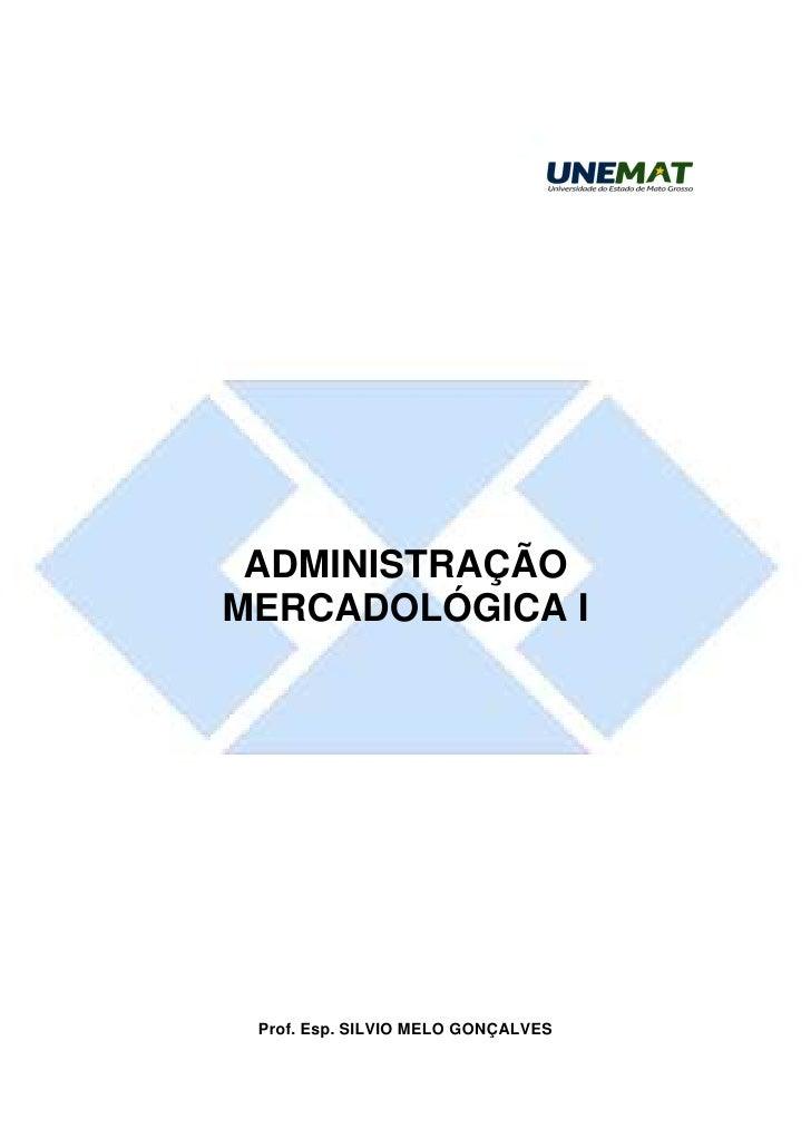 ADMINISTRAÇÃOMERCADOLÓGICA I Prof. Esp. SILVIO MELO GONÇALVES