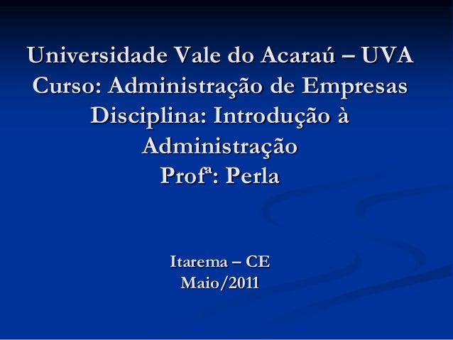 Universidade Vale do Acaraú – UVACurso: Administração de Empresas     Disciplina: Introdução à          Administração     ...