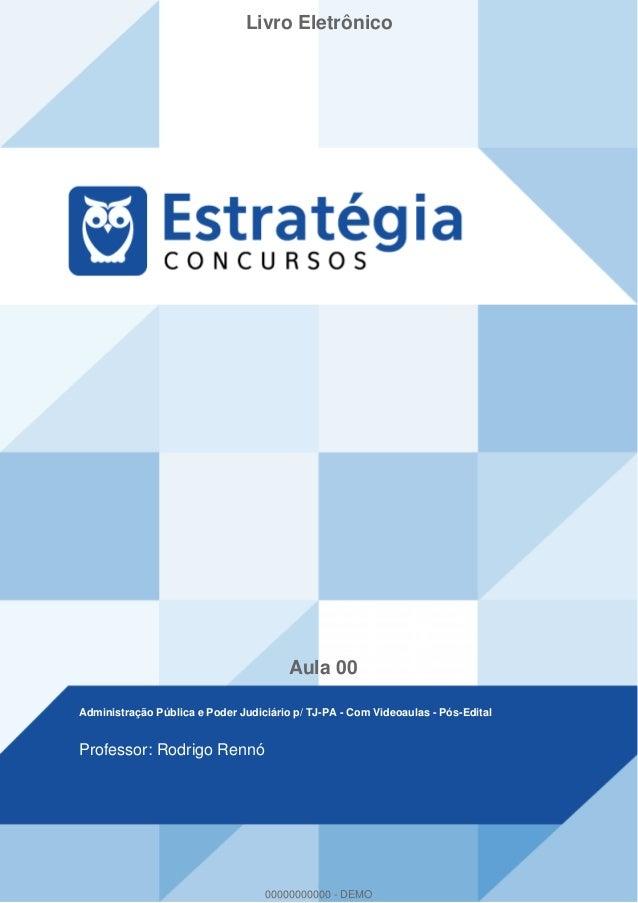 Livro Eletrônico Aula 00 Administração Pública e Poder Judiciário p/ TJ-PA - Com Videoaulas - Pós-Edital Professor: Rodrig...