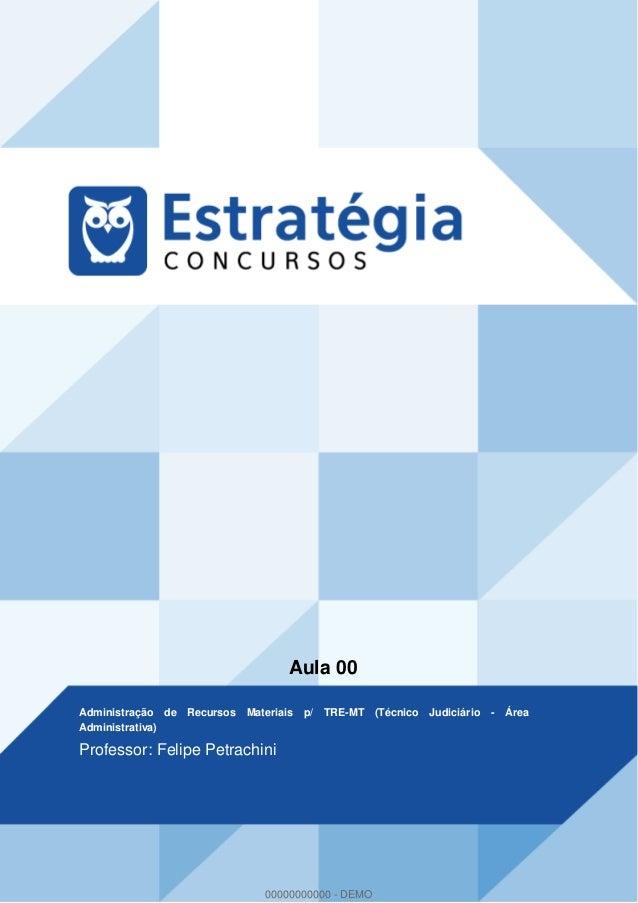 Aula 00 Administração de Recursos Materiais p/ TRE-MT (Técnico Judiciário - Área Administrativa) Professor: Felipe Petrach...