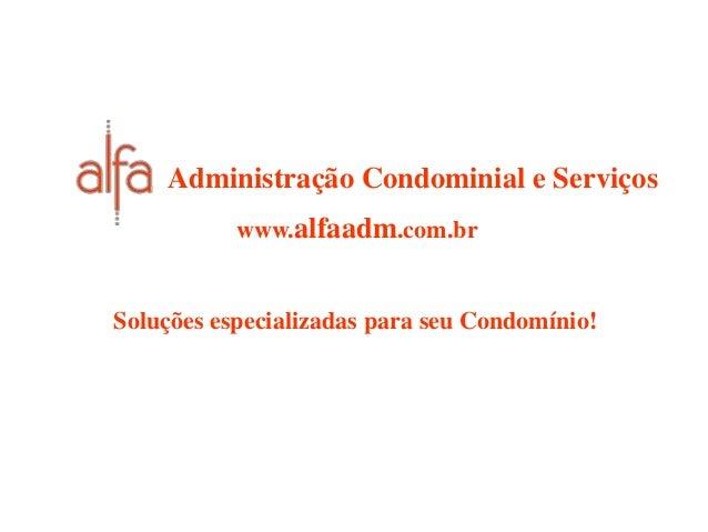 Administração Condominial e Serviços www.alfaadm.com.br Soluções especializadas para seu Condomínio!