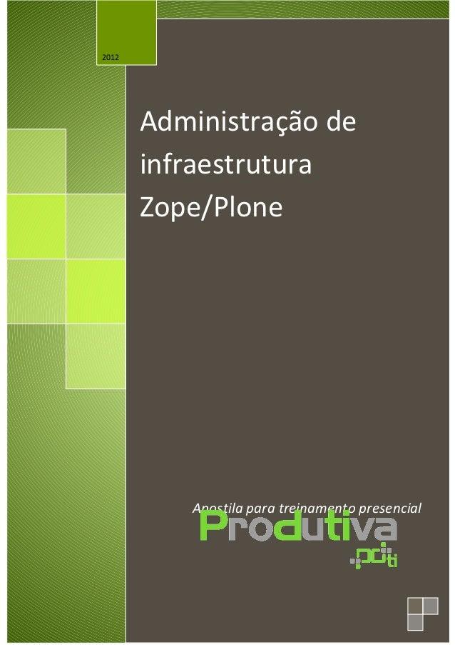 2012       Administração de       infraestrutura       Zope/Plone          Apostila para treinamento presencial