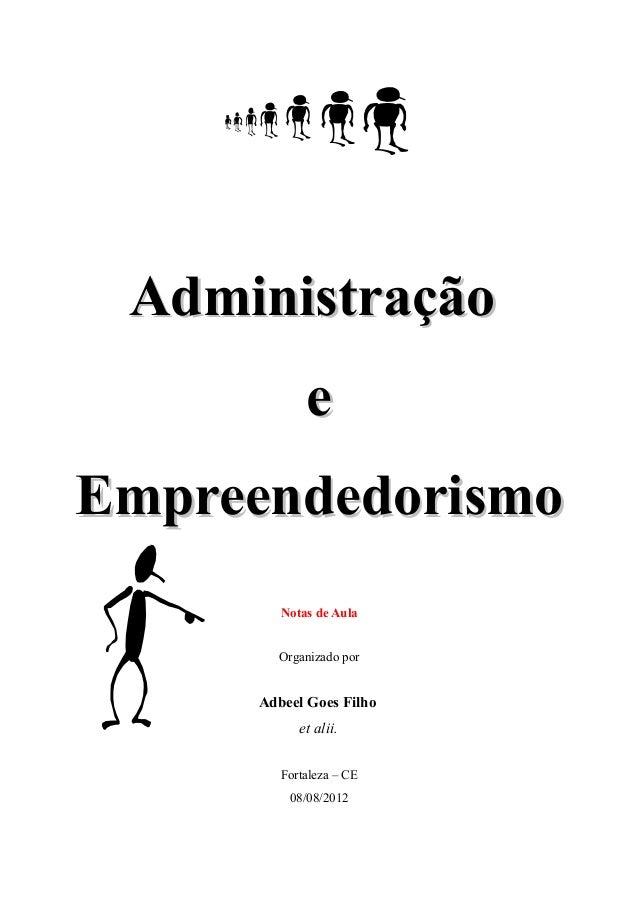 AdministraçãoAdministração ee EmpreendedorismoEmpreendedorismo Notas de Aula Organizado por Adbeel Goes Filho et alii. For...