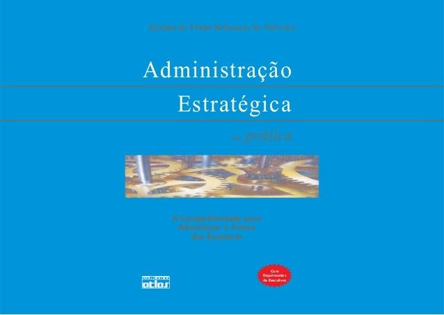 Djalma de Pinho Rebouças de Oliveira  Administração Estratégica na  prática  A Competitividade para Administrar o Futuro d...