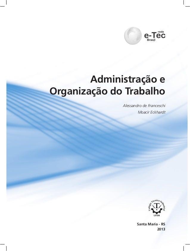 Administração e Organização do Trabalho 2013 Santa Maria - RS Alessandro de Franceschi Moacir Eckhardt