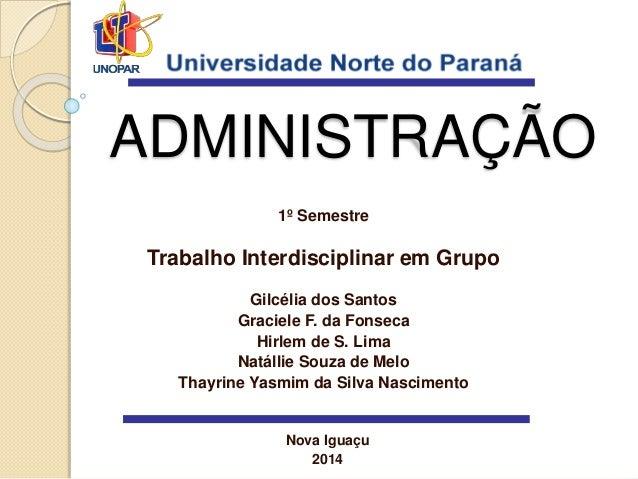 ADMINISTRAÇÃO 1º Semestre Trabalho Interdisciplinar em Grupo Gilcélia dos Santos Graciele F. da Fonseca Hirlem de S. Lima ...