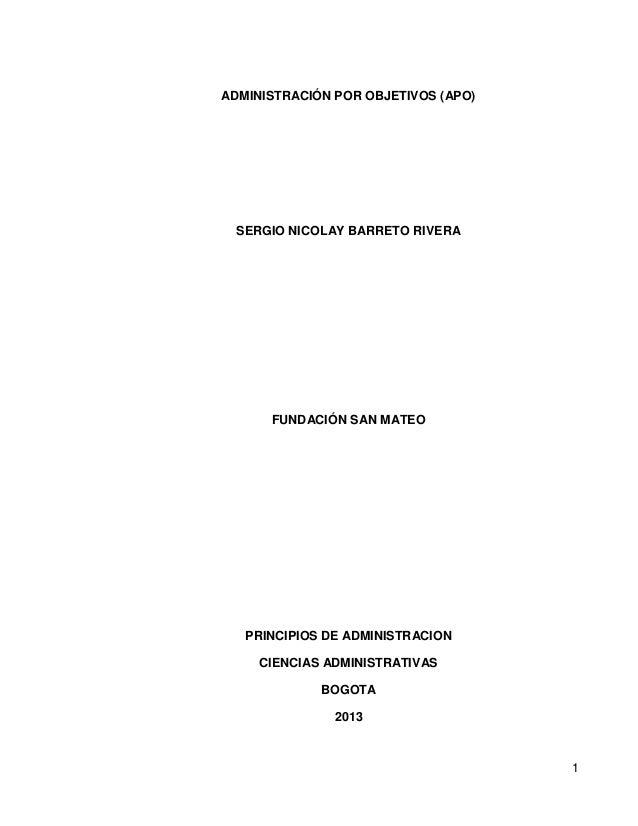 1ADMINISTRACIÓN POR OBJETIVOS (APO)SERGIO NICOLAY BARRETO RIVERAFUNDACIÓN SAN MATEOPRINCIPIOS DE ADMINISTRACIONCIENCIAS AD...