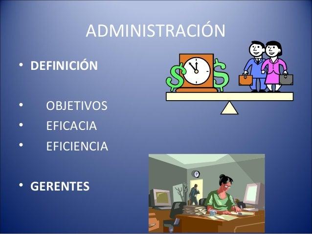 ADMINISTRACIÓN• DEFINICIÓN•   OBJETIVOS•   EFICACIA•   EFICIENCIA• GERENTES