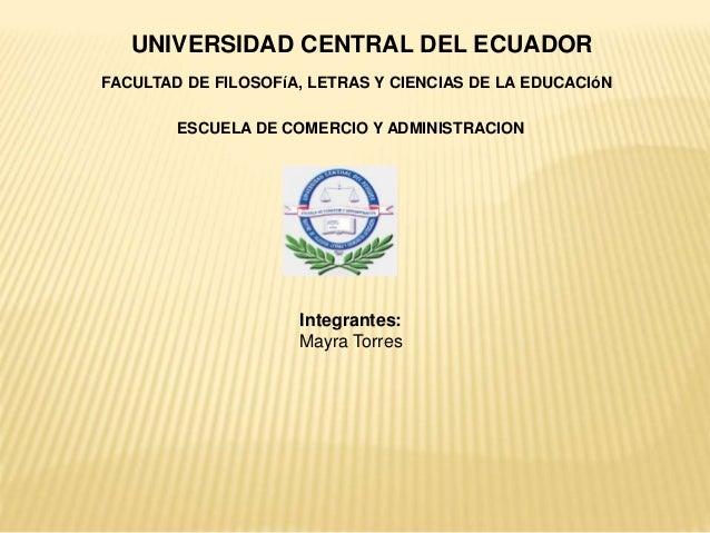 UNIVERSIDAD CENTRAL DEL ECUADOR FACULTAD DE FILOSOFíA, LETRAS Y CIENCIAS DE LA EDUCACIóN ESCUELA DE COMERCIO Y ADMINISTRAC...