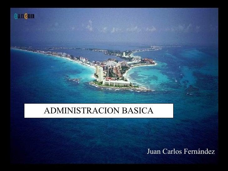 ADMINISTRACION BASICA Juan Carlos Fernández