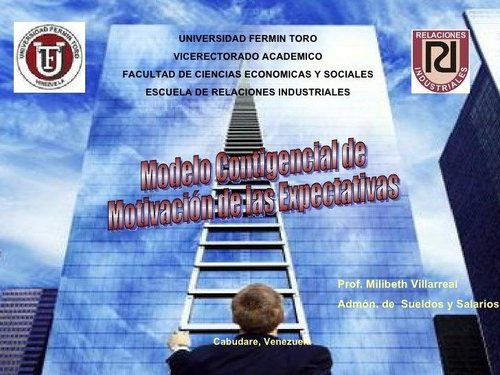Modelo Contigencial de  Motivación de las Expectativas UNIVERSIDAD FERMIN TORO VICERECTORADO ACADEMICO FACULTAD DE CIENCIA...