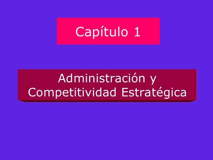 Capítulo 1 Administración y Competitividad Estratégica