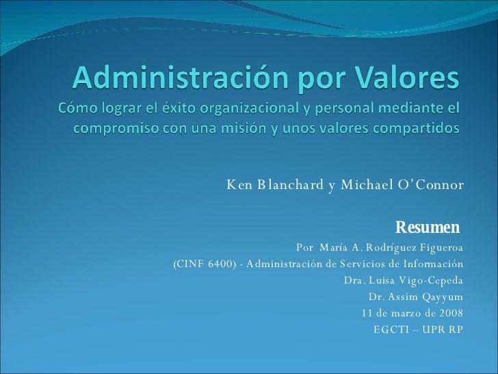 Ken Blanchard y Michael O'Connor Resumen   Por  María A. Rodríguez Figueroa (CINF 6400) - Administración de Servicios de I...
