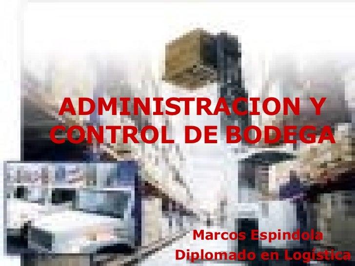 ADMINISTRACION Y CONTROL DE BODEGA Marcos Espindola  Diplomado en Logística