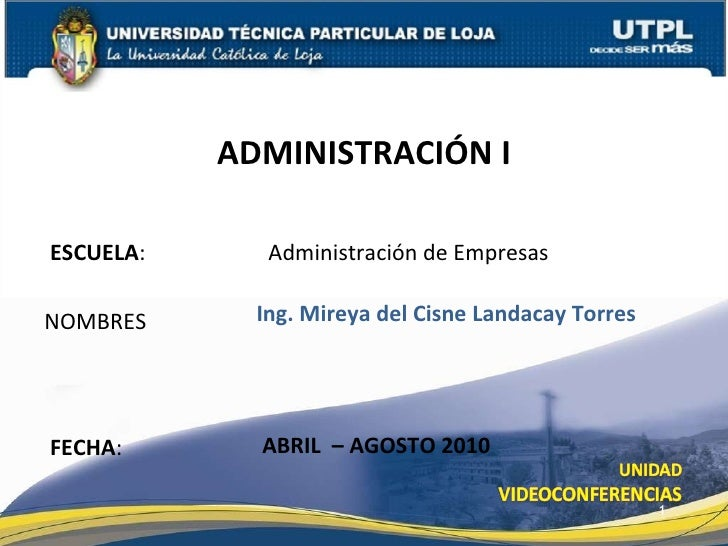 ESCUELA : Administración de Empresas NOMBRES ADMINISTRACIÓN I FECHA : Ing. Mireya del Cisne Landacay Torres ABRIL  – AGOST...